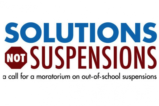 SOLUTIONS NOT SUSPENSIONS a call for a moratorium on out-of-school suspensions